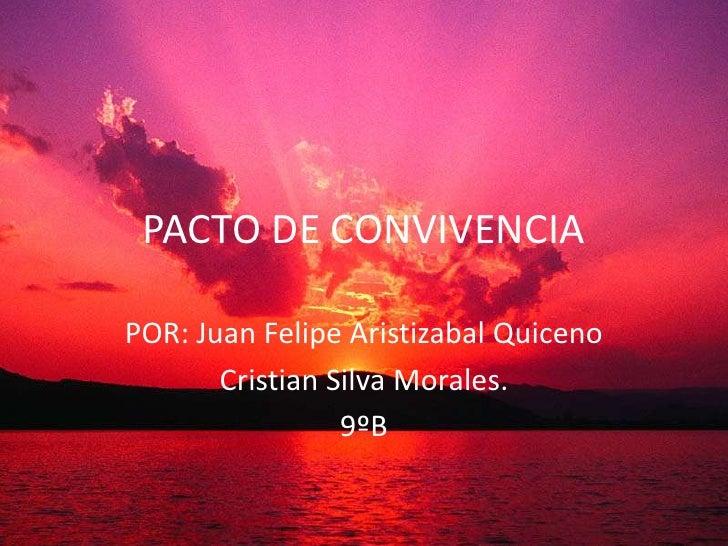 PACTO DE CONVIVENCIA<br />POR: Juan Felipe Aristizabal Quiceno<br />Cristian Silva Morales.<br />9ºB<br />