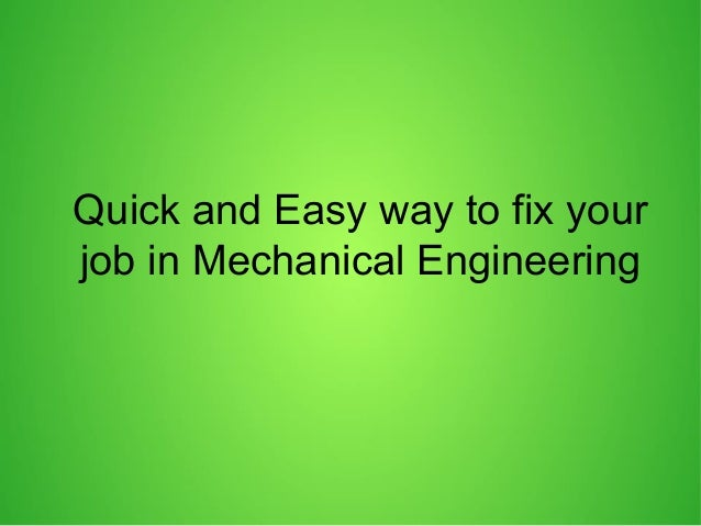 Quick and-easy-way-to-fix-your-job-in-mechanical-engineering