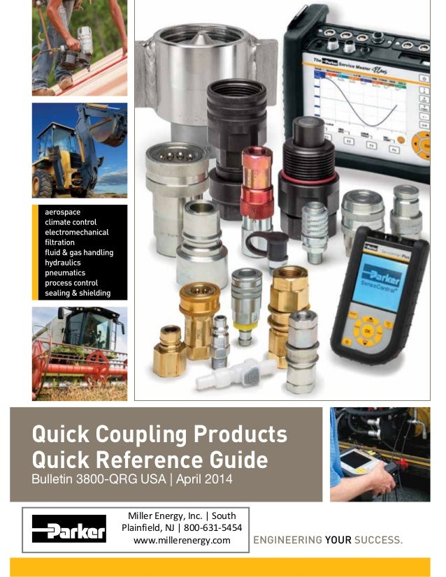 Quick Coupling Products Quick Reference Guide Bulletin 3800-QRG USA | April 2014 Miller Energy, Inc. | South Plainfield, N...