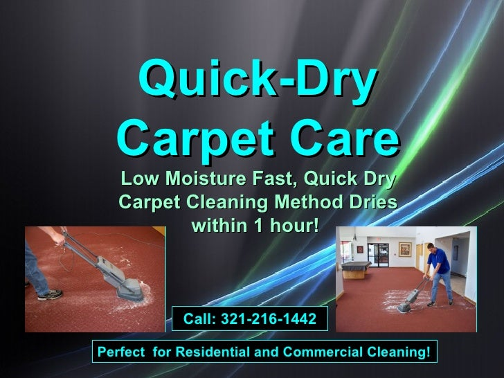 Quick-Dry Carpet Care Low Moisture Fast, Quick Dry Carpet Cleaning Method Dries within 1 hour!  Perfect  for Residential a...