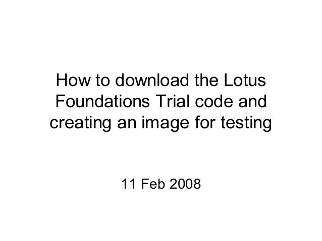 How to download the Lotus Foundations Trial code and creating an image for testing 11 Feb 2008