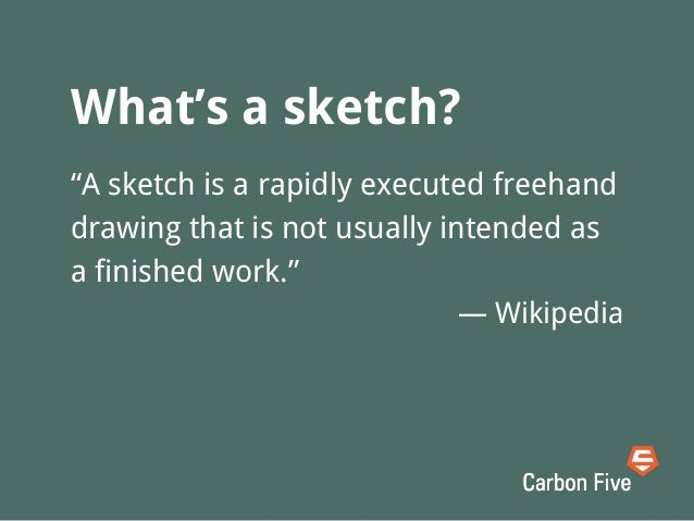 • Record what you see• Explore ideas quickly• Demonstrate ideas to othersWhy sketch?