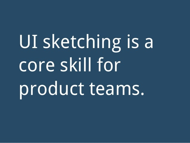 UI sketching is a core skill for product teams.