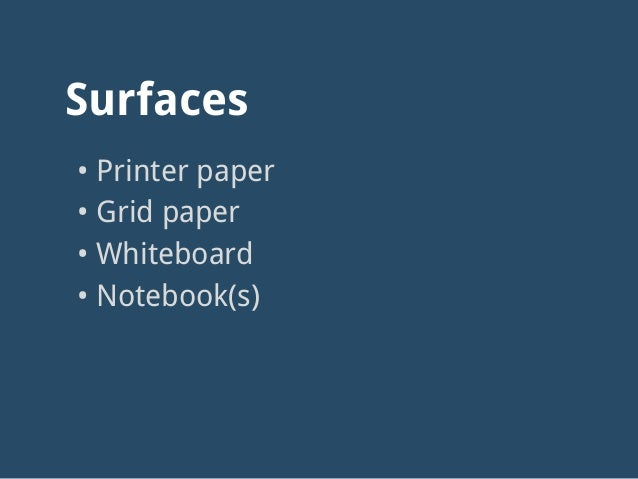 Surfaces • Printer paper • Grid paper • Whiteboard • Notebook(s)
