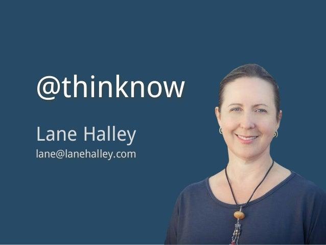 Lane Halley lane@lanehalley.com @thinknow