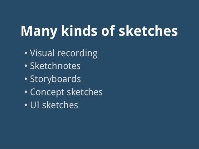 Many kinds of sketches • Visual recording • Sketchnotes • Storyboards • Concept sketches • UI sketches