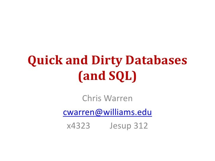 Quick and Dirty Databases(and SQL)<br />Chris Warren<br />cwarren@williams.edu<br />x4323         Jesup 312<br />