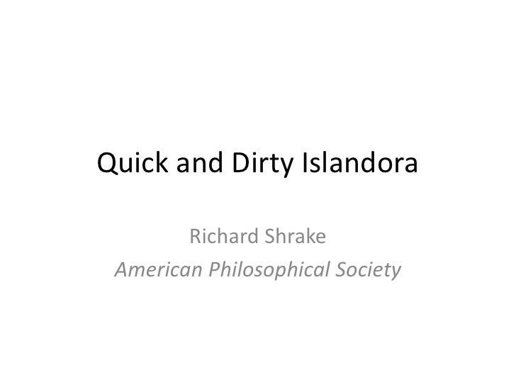 Quick and Dirty Islandora        Richard Shrake American Philosophical Society