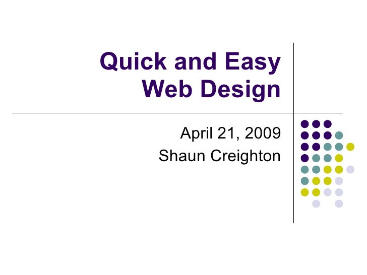 Quick and Easy Web Design April 21, 2009 Shaun Creighton