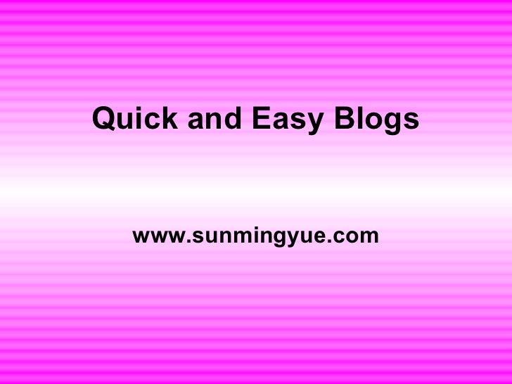 Quick and Easy Blogs  www.sunmingyue.com