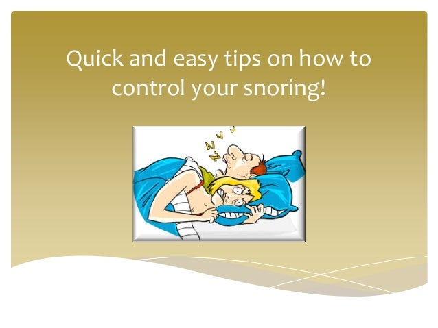 Quick and easy tips on how to control your snoring!