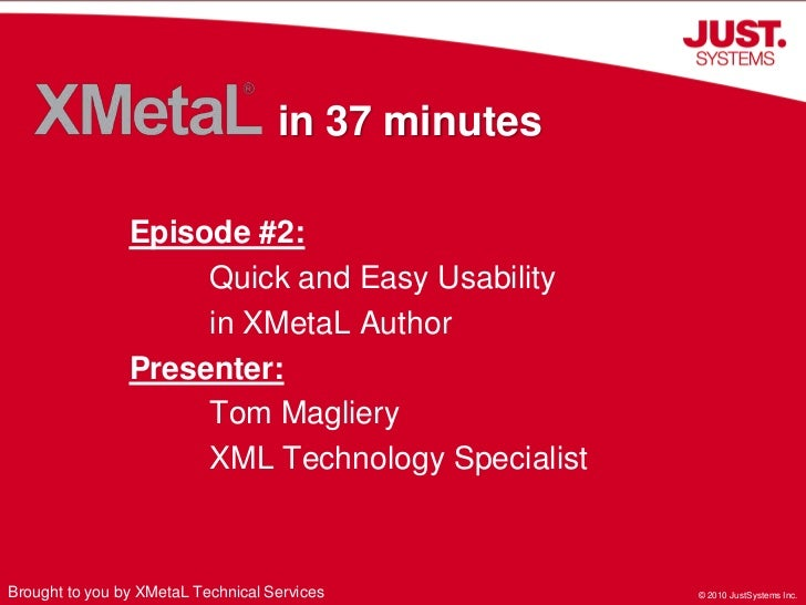 in 37 minutes<br />Episode #2:<br />	Quick and Easy Usability<br />	in XMetaL Author<br />Presenter:<br />	Tom Magliery<br...