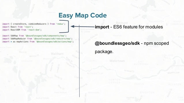 Free and Open Source Software for Geospatial Easy Map Code import - ES6 feature for modules @boundlessgeo/sdk - npm scoped...
