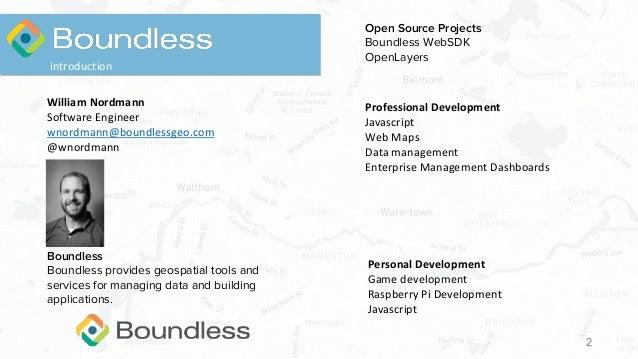 2 Introduction William Nordmann Software Engineer wnordmann@boundlessgeo.com @wnordmann Professional Development Javascrip...