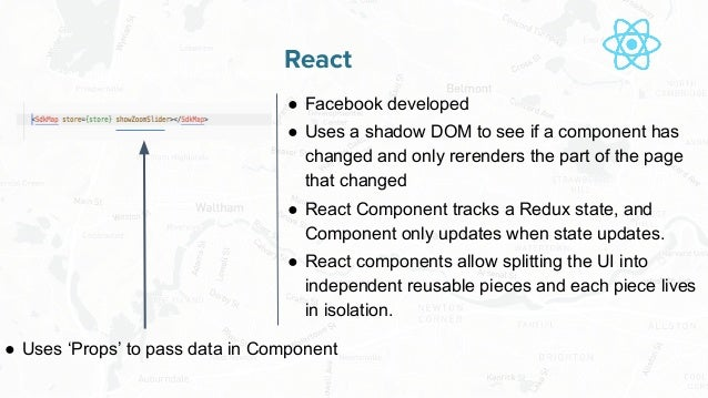 Free and Open Source Software for Geospatial React ● Facebook developed ● Uses a shadow DOM to see if a component has chan...