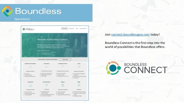 Questions! Join connect.boundlessgeo.com today! Boundless Connect is the first step into the world of possibilities that B...