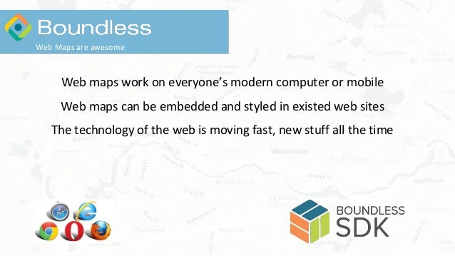 Web maps work on everyone's modern computer or mobile Web maps can be embedded and styled in existed web sites The technol...