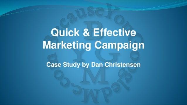 Quick & Effective Marketing Campaign Case Study by Dan Christensen