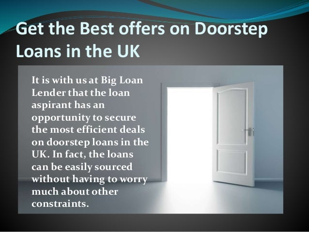 ... 4. Get the Best offers on Doorstep Loans ... & Quick and efficient doorstep loans for people on benefits pezcame.com