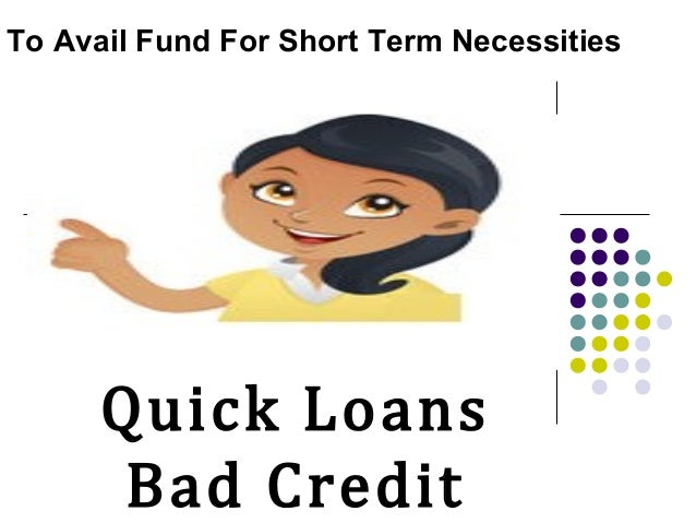 Quick Loans Bad Credit To Avail Fund For Short Term Necessities