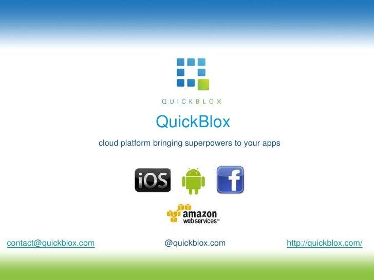 QuickBlox<br />cloud platform bringing superpowers to your apps<br />contact@quickblox.com<br />@quickblox.com<br />http:/...