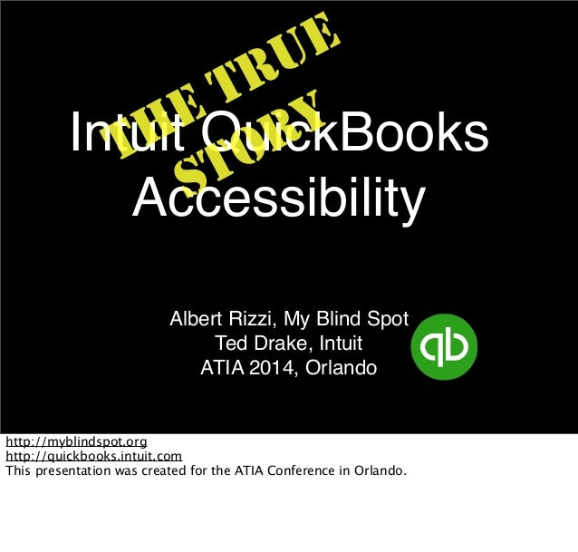 E U R T EQuickBooks Y H Intuit OR T T S Accessibility Albert Rizzi, My Blind Spot Ted Drake, Intuit ATIA 2014, Orlando  ht...