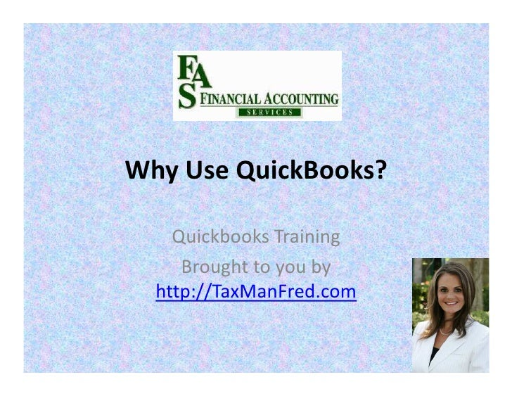 Why Use QuickBooks?      Quickbooks Training      Brought to you by   http://TaxManFred.com