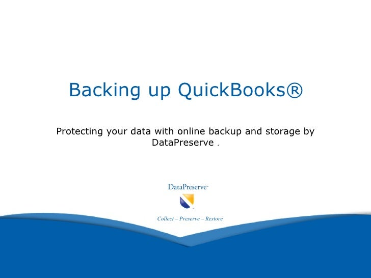 Backing up QuickBooks®   Protecting your data with online backup and storage by DataPreserve  . Collect – Preserve – Restore