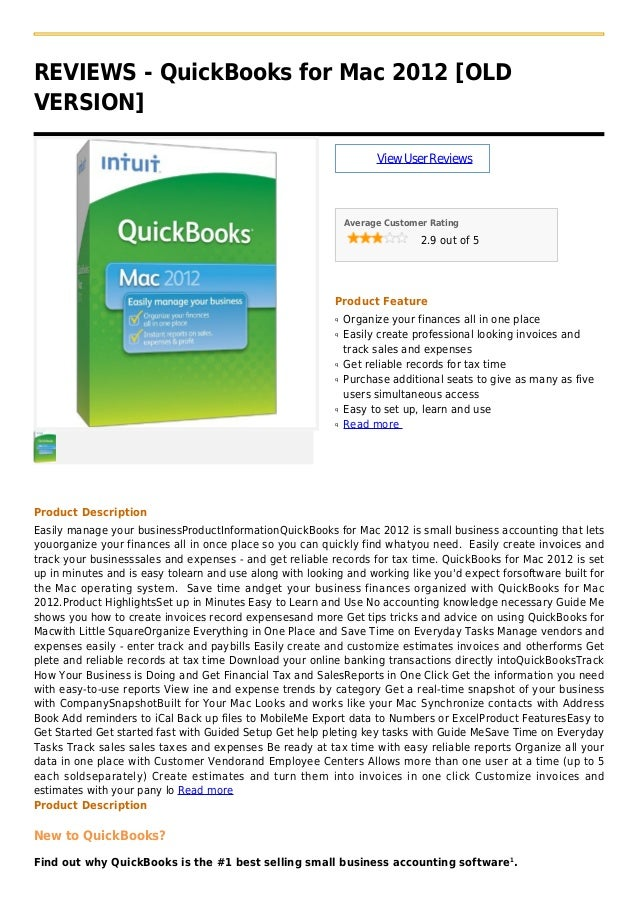 REVIEWS - QuickBooks for Mac 2012 [OLDVERSION]ViewUserReviewsAverage Customer Rating2.9 out of 5Product FeatureOrganize yo...