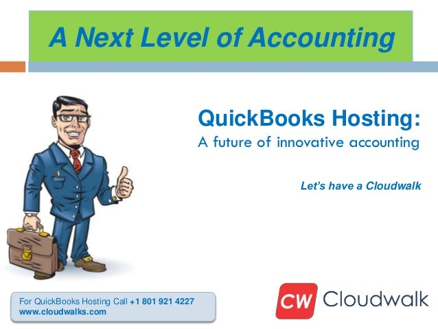 A Next Level of Accounting QuickBooks Hosting: A future of innovative accounting Let's have a Cloudwalk For QuickBooks Hos...