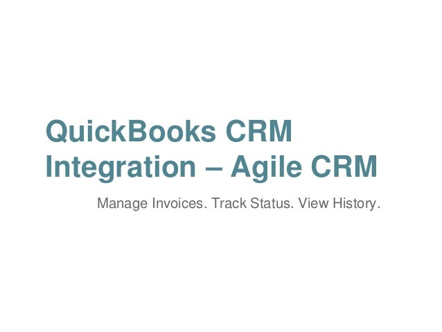 QuickBooks CRM  Integration – Agile CRM  Manage Invoices. Track Status. View History.