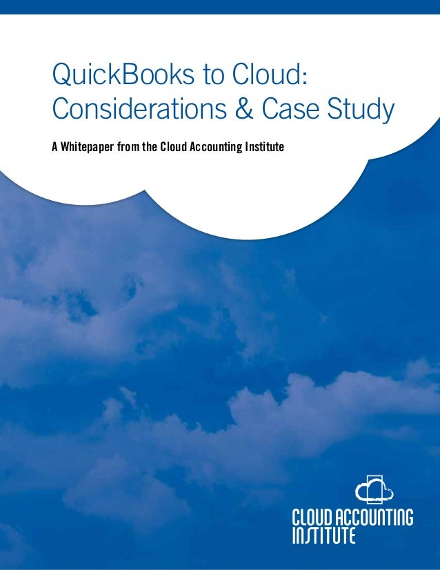 QuickBooks to Cloud: Considerations & Case Study A Whitepaper from the Cloud Accounting Institute