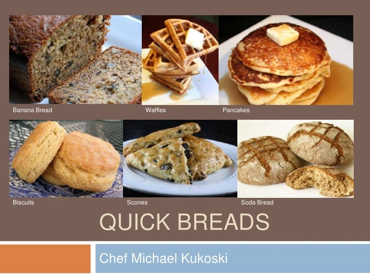 Quick breads <br />Chef Michael Kukoski<br />Banana Bread<br />Waffles<br />Pancakes<br />Biscuits<br />Scones<br />Soda B...
