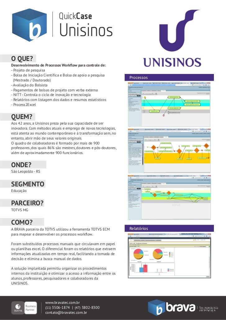 QuickCase                             UnisinosO QUE?Desenvolvimento de Processos Workflow para controle de:- Projeto de pe...