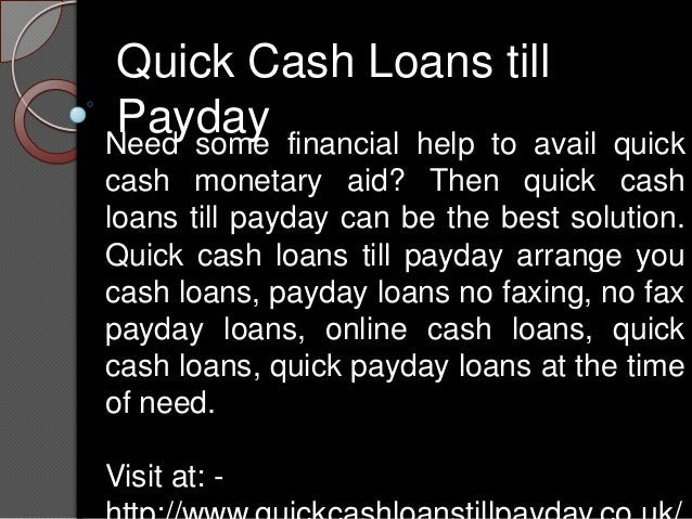 Quick Cash Loans till Payday financial help to availNeed some                            quickcash monetary aid? Then quic...