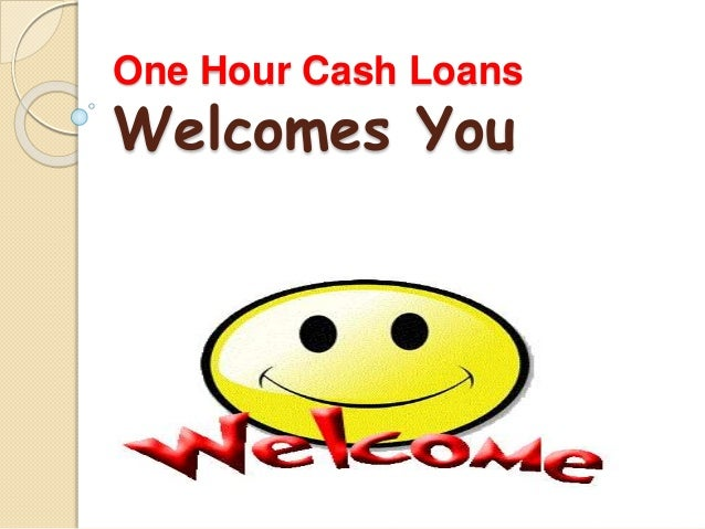 One Hour Cash Loans Welcomes You
