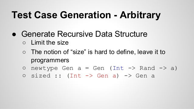 """Test Case Generation - Arbitrary  ● Generate Recursive Data Structure  ○ Limit the size  ○ The notion of """"size"""" is hard to..."""