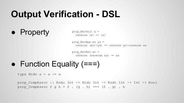 Output Verification - DSL  prop_RevUnit x =  reverse [x] == [x]  prop_RevApp xs ys =  reverse (xs++ys) == reverse ys++reve...