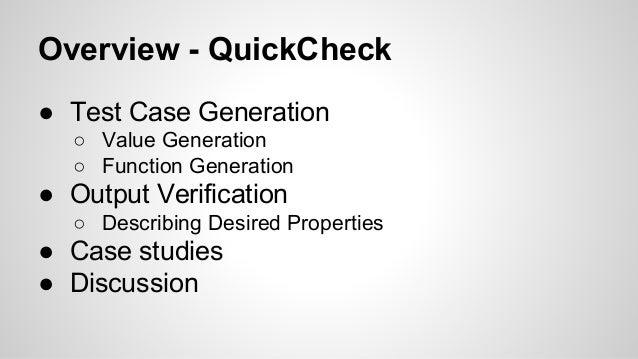 Overview - QuickCheck  ● Test Case Generation  ○ Value Generation  ○ Function Generation  ● Output Verification  ○ Describ...