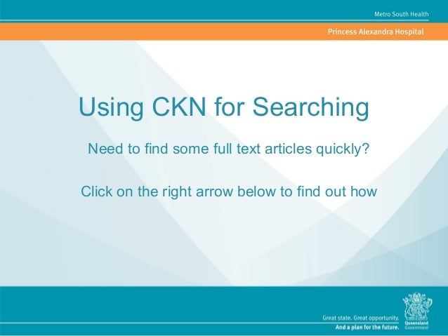 Using CKN for Searching Need to find some full text articles quickly? Click on the right arrow below to find out how