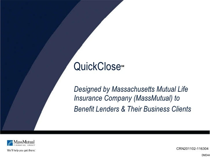 QuickClose Designed by Massachusetts Mutual Life Insurance Company (MassMutual) to  Benefit Lenders & Their Business Clien...