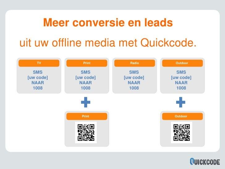 Meer conversie en leadsuit uw offline media met Quickcode.     TV           Print      Radio       Outdoor   SMS          ...