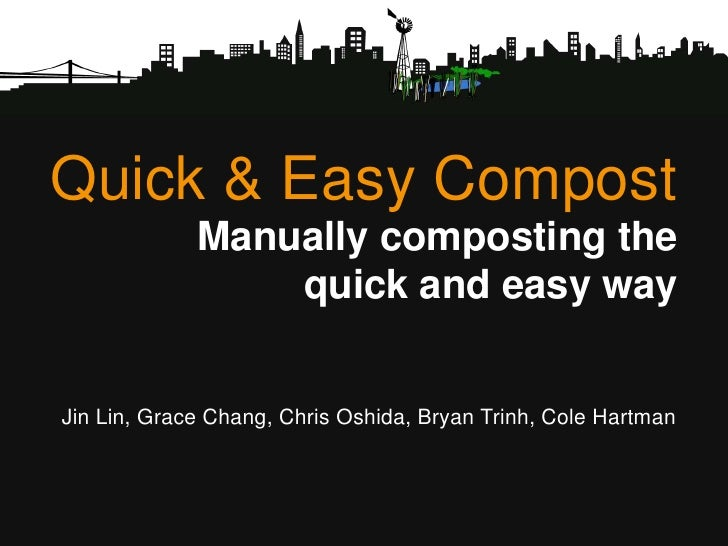 Quick & Easy Compost<br />Manually composting the quick and easy way <br />Jin Lin, Grace Chang, Chris Oshida, Bryan Trinh...