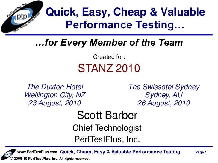 Quick, Easy, Cheap & Valuable                        Performance Testing…               …for Every Member of the Team     ...