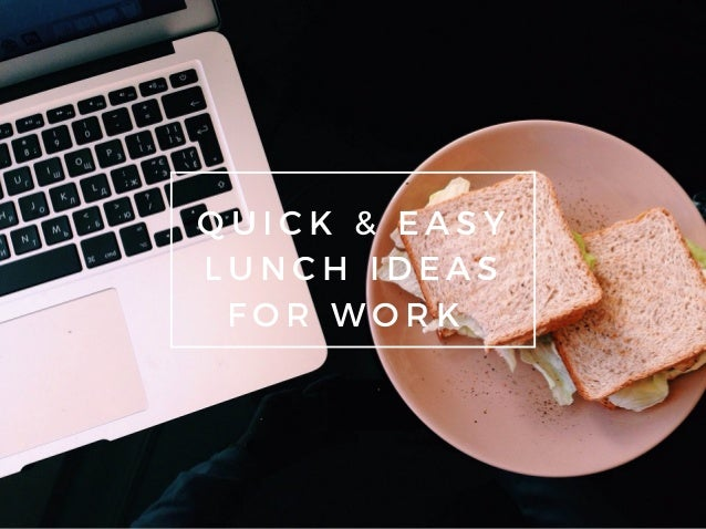 QUICK & EASY LUNCH IDEAS FOR WORK