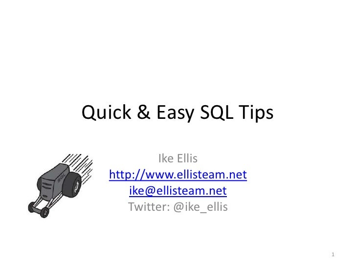 Quick & Easy SQL Tips<br />Ike Ellis<br />http://www.ellisteam.net<br />ike@ellisteam.net<br />Twitter: @ike_ellis<br />1<...