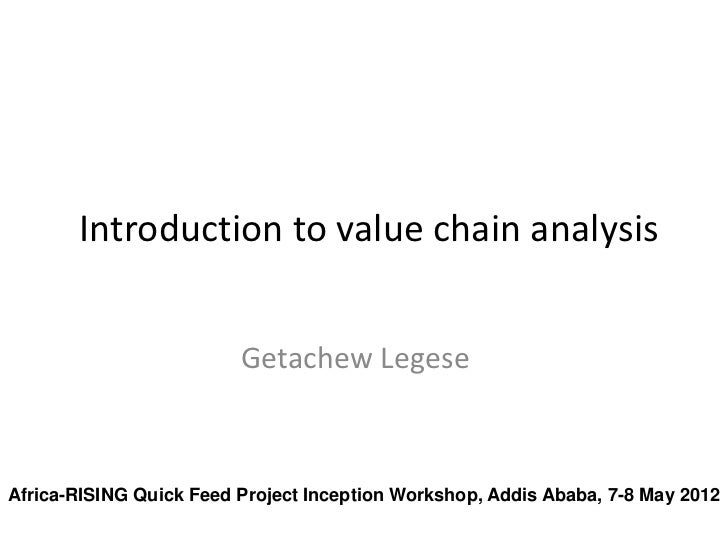 Introduction to value chain analysis                         Getachew LegeseAfrica-RISING Quick Feed Project Inception Wor...