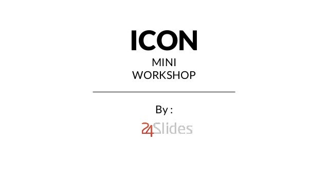 ICON  MINI  WORKSHOP  By :