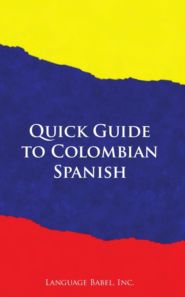 Quick Guide to Colombian Spanish Language Babel, Inc.