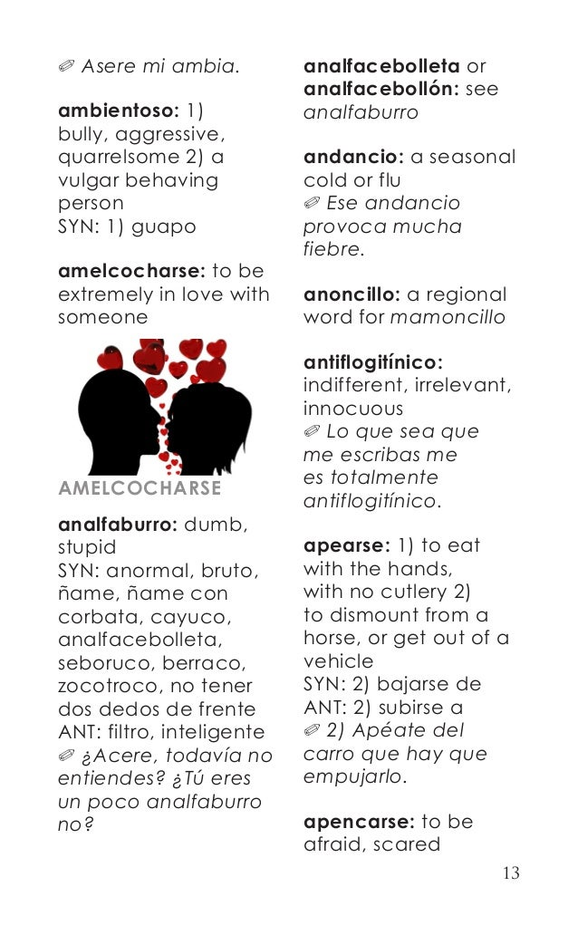 13  0 Asere mi ambia.  ambientoso: 1)  bully, aggressive,  quarrelsome 2) a  vulgar behaving  person  SYN: 1) guapo  amelc...
